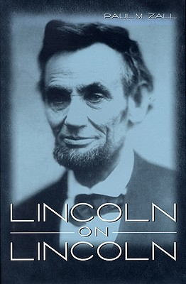 Lincoln on Lincoln By Zall, Paul M. (EDT)
